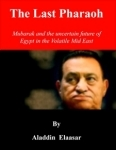 The Last Pharaoh: Mubarak and the Uncertain Future of Egypt in the Mid East